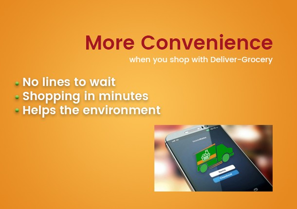 More Convenience - No lines to wait Shopping in minutes Helps the environment